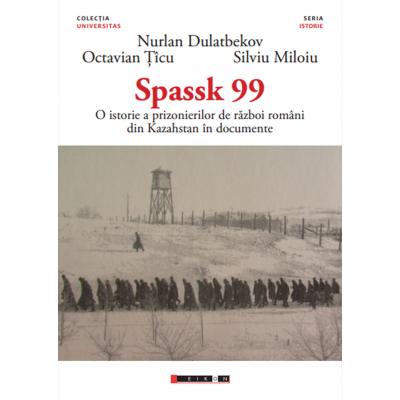 SPASSK 99 - O istorie a prizonierilor de razboi romani din Kazahstan in documente