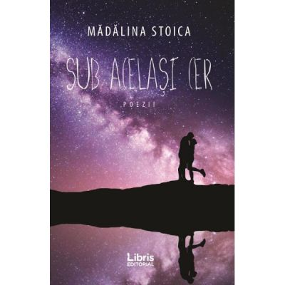 Sub acelasi cer - Madalina Stoica