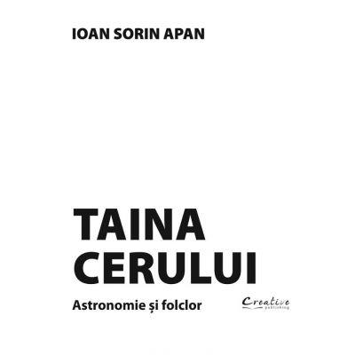 Taina cerului. Astronomie si folclor - Ioan Sorin Apan