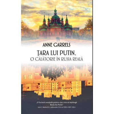 Tara lui Putin. O calatorie in Rusia reala - Anne Garrels