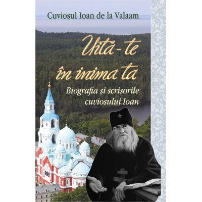 Uita-te in inima ta. Biografia si scrisorile cuviosului Ioan - Cuviosul Ioan de la Valaam