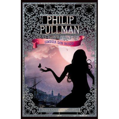 Umbra din Nord. Seria Sally Lockhart vol. 2 - Philip Pullman