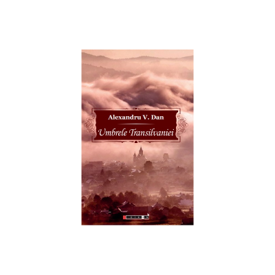 Umbrele Transilvaniei - povestiri fantastice - Alexandru V. Dan