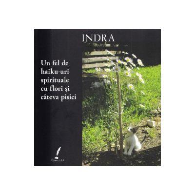 Un fel de haiku-uri spirituale cu fllori si cateva pisici - Indra
