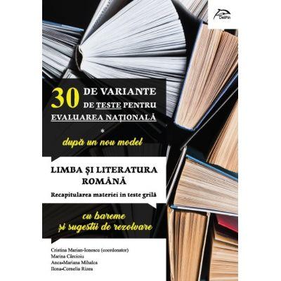 30 de variante de teste pentru Evaluarea Nationala 2020 - dupa noul model - Limba si literatura romana - Recapitularea materiei in teste grila - cu bareme si sugestii de rezolvare