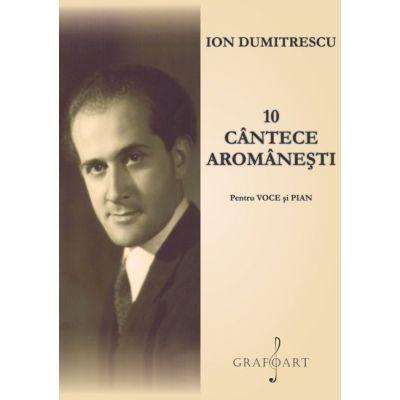 10 cantece aromanesti pentru voce si pian - Ion Dumitrescu
