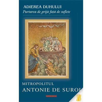 Adierea Duhului – purtarea de grija fata de suflete - Mitropolitul Antonie de Suroj
