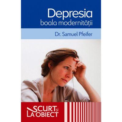 Depresia, boala modernitatii - Samuel Pfeifer