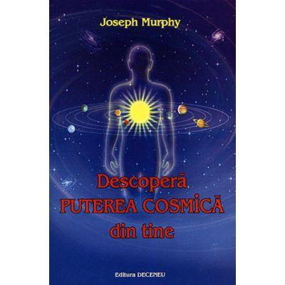 Descopera puterea cosmica din tine - Joseph Murphy