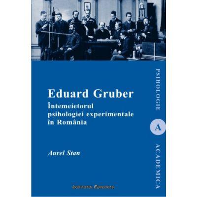 Eduard Gruber. Intemeietorul psihologiei experimentale in Romania - Aurel Stan