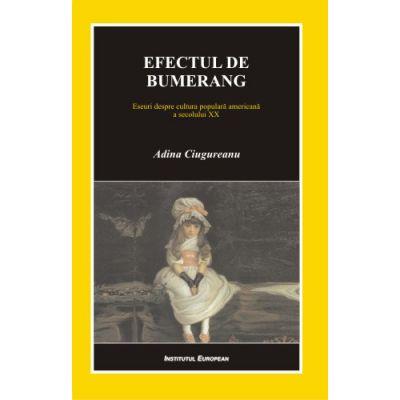 Efectul de bumerang. Eseuri despre cultura populara americana a secolului XX - Adina Ciugureanu