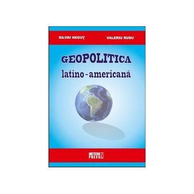 Geopolitica latino-americana - Silviu Negut, Valeriu Rusu