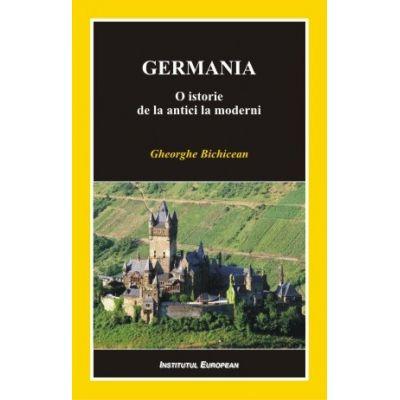 Germania. O istorie de la antici la moderni - Gheorghe Bichicean
