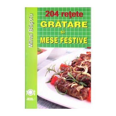 204 retete. Gratare si mese festive - Mihai Basoiu