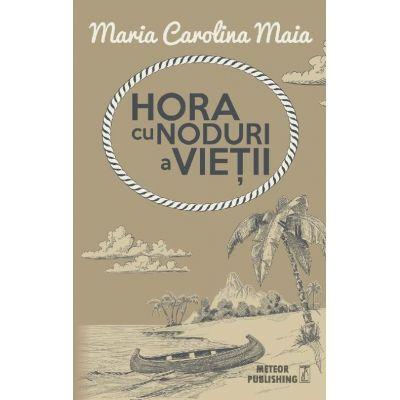 Hora cu noduri a vietii - Maria Carolina Maia