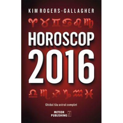 Horoscop 2016. Ghidul tau astral complet - Kim Rogers-Gallagher