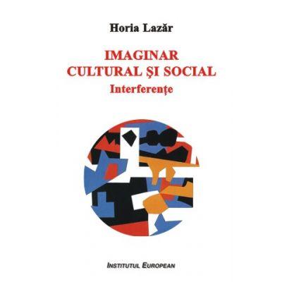 Imaginar cultural si social. Interferente - Horia Lazar