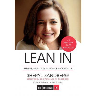 Lean In. Femeile, munca si dorinta de a conduce - Sheryl Sandberg