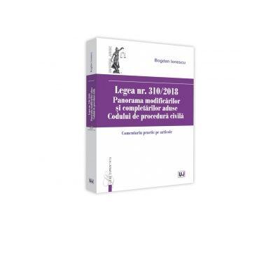 Legea nr. 310-2018. Panorama modificarilor si completarilor aduse Codului de procedura civila. Comentariu practic pe articole - Bogdan Ionescu