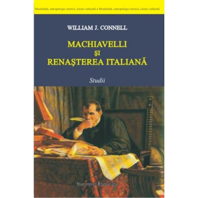Machiavelli si Renasterea italiana. Studii - William J. Connel
