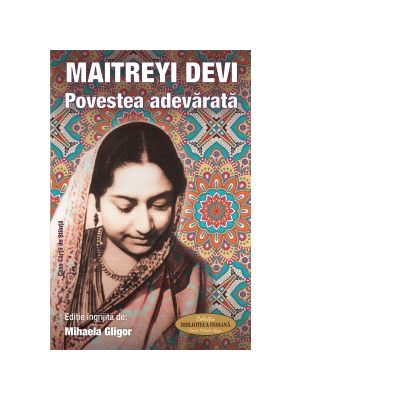 Maitreyi Devi. Povestea adevarata - Mihaela Gligor