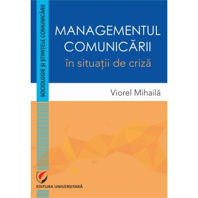 Managementul comunicarii in situatii de criza - Viorel Mihaila