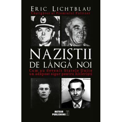 Nazistii de langa noi - Eric Lichtblau