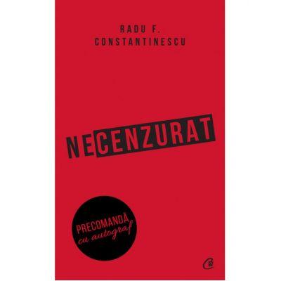 Necenzurat. Editia a III-a - Radu F. Constantinescu