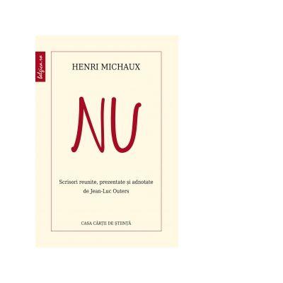 NU. Scrisori reunite, prezentate si adnotate de Jean-Luc Outers - Henri Michaux