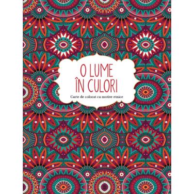 O lume in culori. Carte de colorat cu motive etnice