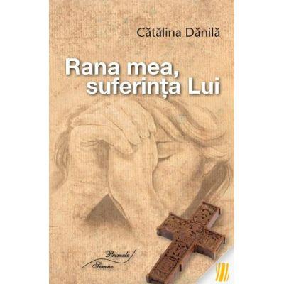 Rana mea, suferinta Lui - Catalina Danila