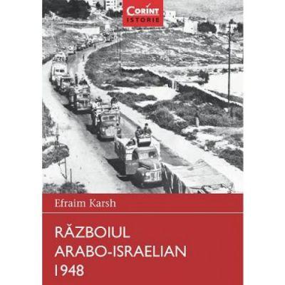 Razboiul arabo-israelian 1948 - Efraim Karsh