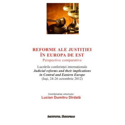 Reforme ale justitiei în Europa de Est. Perspective comparative - Lucian Dumitru Dirdala