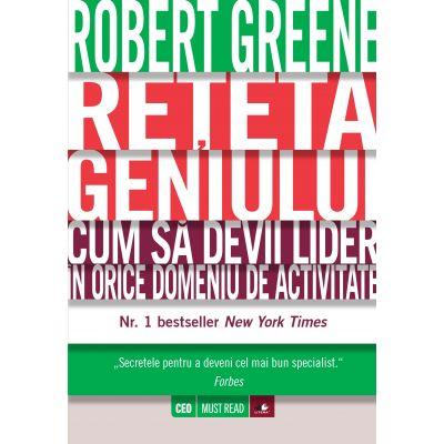 Reteta geniului. Cum sa devii lider in orice domeniu de activitate - Robert Greene