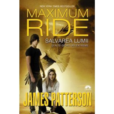 Salvarea lumii si alte sporturi extreme. Maximum Ride, volumul 3 - James Patterson