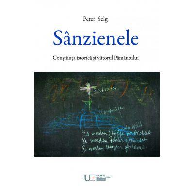Sanzienele. Constiinta istorica si viitorul Pamantului - Peter Selg