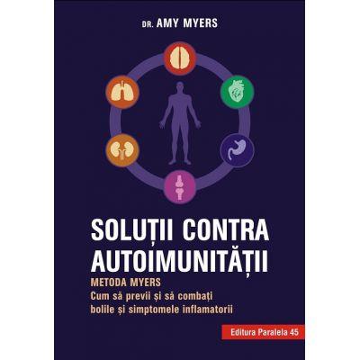 Solutii contra autoimunitatii – Metoda Myers. Cum sa previi si sa combati toate bolile si simptomele inflamatorii Myers Amy (Editia a II-a)