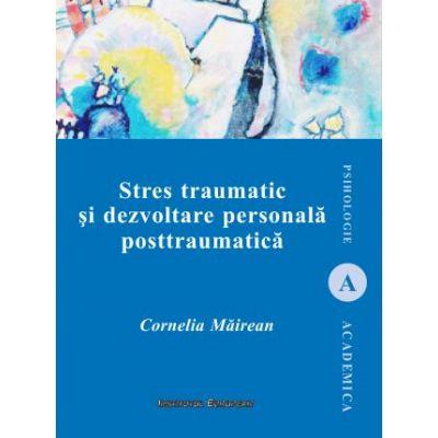 Stres traumatic si dezvoltare personala posttraumatica - Cornelia Mairean