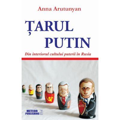 Tarul Putin. Din interiorul cultului puterii in Rusia - Anna Arutunyan