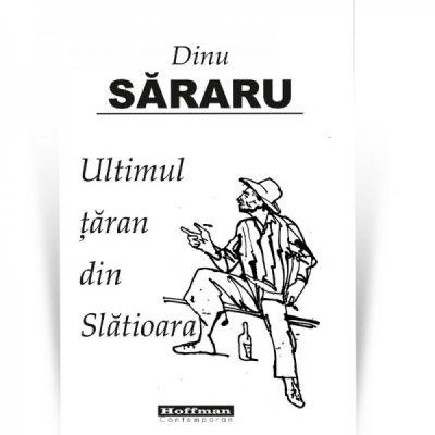 Ultimul taran din Slatioara - Dinu Sararu