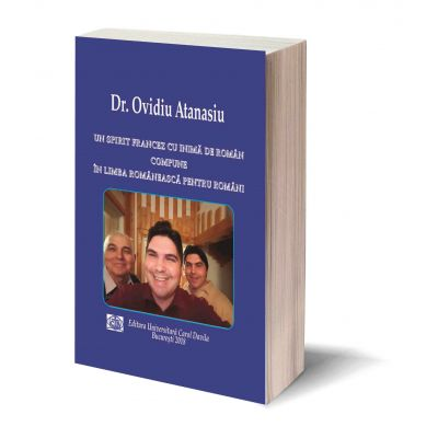 Un spirit francez cu inima de roman compune in limba romaneasca pentru romani - Dr. Ovidiu Atanasiu