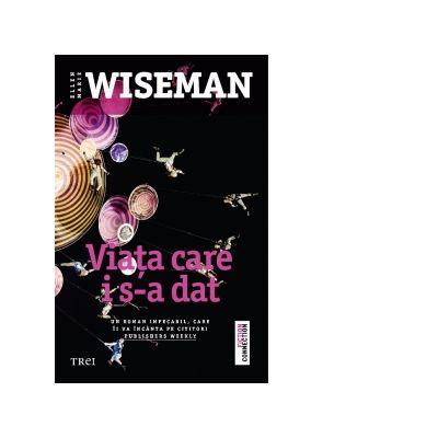 Viata care i s-a dat - Ellen Marie Wiseman