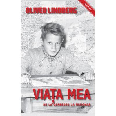 Viata mea, de la derbedeu la misionar - Oliver Lindberg