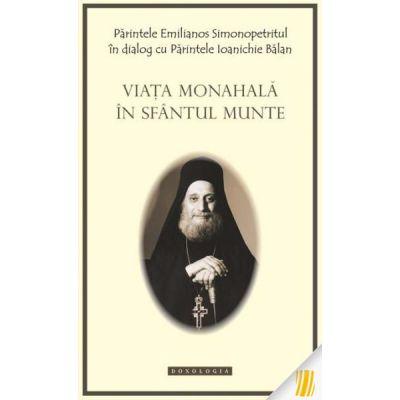 Viata monahala in Sfantul Munte - Arhim. Emilianos Simonopetritul, Arhim. Ioanichie Balan