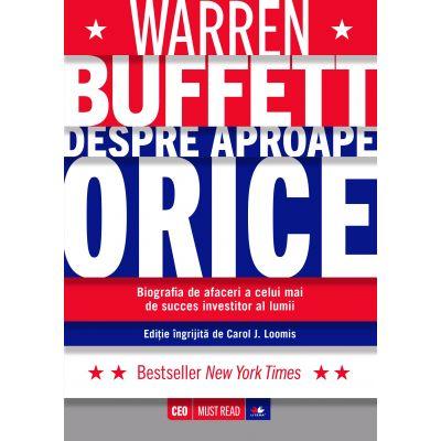 Warren Buffett. Despre aproape orice - Carol J. Loomis