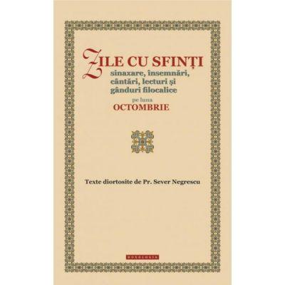 Zile cu sfinti. Sinaxare, insemnari, cantari, lecturi si ganduri filocalice pe luna octombrie