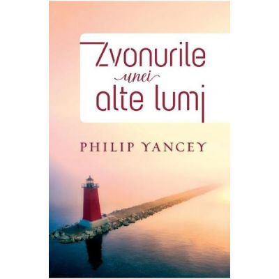 Zvonurile unei alte lumi - Philip Yancey
