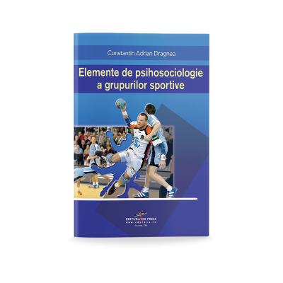Elemente de psihosociologie a grupurilor sportive - Constantin Adrian Dragnea