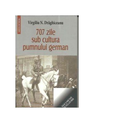 707 zile sub cultura pumnului german - Virgiliu Draghiceanu