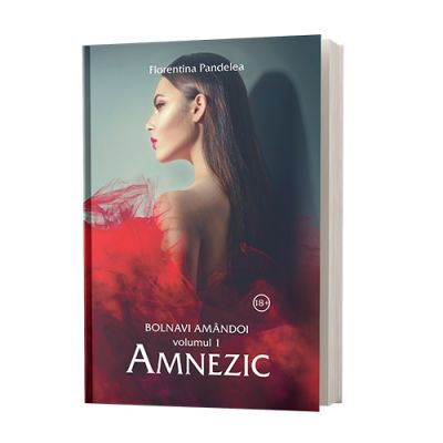 Bolnavi amandoi, Volumul 1, Amnezic - Florentina Pandelea